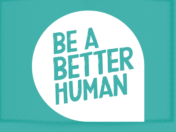 Why We Love The Be A Better Human Campaign